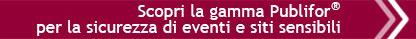 Scopri la gamma Publifor per la sicurezza di eventi e siti sensibili