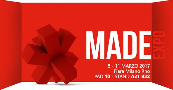 MADE Expo 8-11 Marzo 2017 - Fiera Milano Rho - Pad 10 - Stand A21 B22