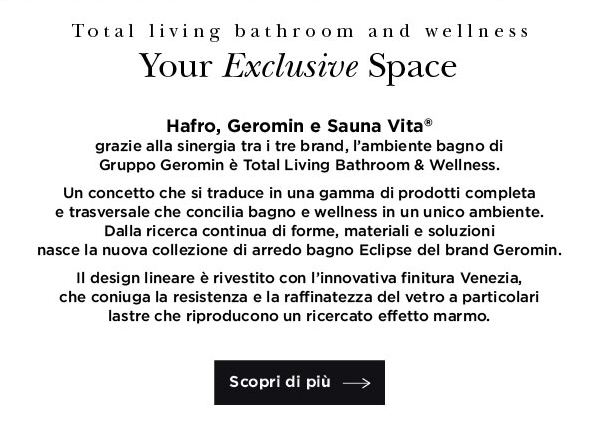 Total living bathroom and wellness. Your Exclusive Space. Scopri di più