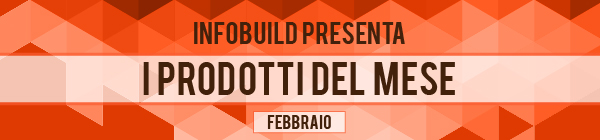Infobuild presenta i prodotti del mese