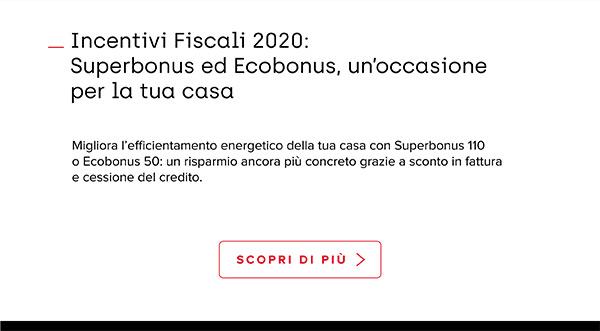 Incentivi fiscali 2020: Superbonus ed Ecobonus, un'occasione per la tua casa. Scopri di più