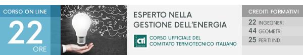 Esperto nella Gestione dell'Energia. CORSO UFFICIALE DEL COMITATO TERMOTECNICO ITALIANO. Crediti Formativi: 22 Ingegneri, 44 Geometri, 25 Periti Ind. Scopri di più!