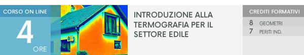 Corso on line: Introduzione alla termografia per il settore edile. Crediti Formativi: 8 Ingegneri, 7 Periti Ind. Scopri di più!