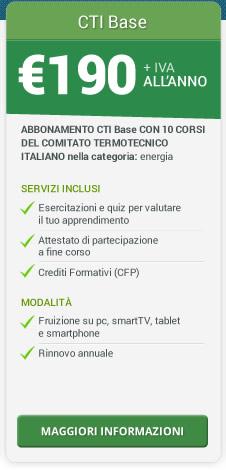 Abbonamento CTI Base con 10 corsi del Comitato Termotecnico Italiano. 190 euro + IVA, all'anno.  Maggiori informazioni.