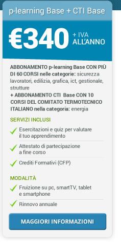 Abbonamento p-learning Base + CTI Base con più di 60 corsi + 10 corsi del Comitato Termotecnico italiano. 340 euro + IVA all'anno. Maggiori informazioni
