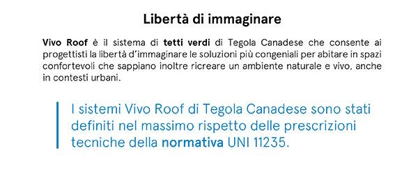 I sistemi Vivo Roof sono stati definiti nel massimo rispetto delle prescrizioni tecniche della normativa UNI 11235