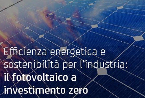 Efficienza energetica e sostenibilità per l'industria: il fotovoltaico a investimento zero