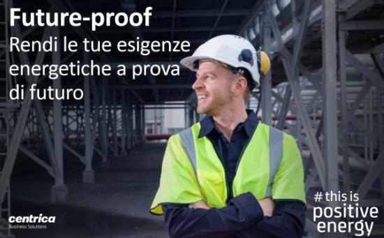 Future-proof. Rendi le tue esigenze energetiche a prova di futuro