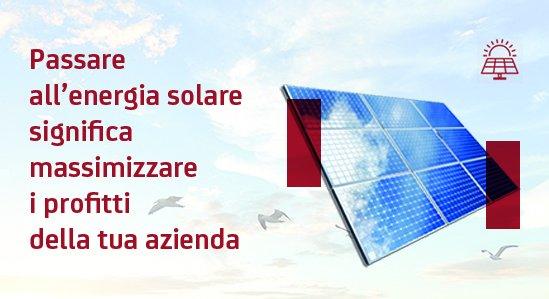 Passare all'energia solare significa massimizzare i profitti della tua azienda