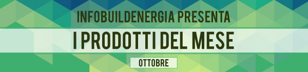 Infobuildenergia presenta: I prodotti del mese