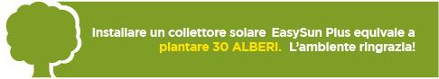 Installare un collettore solare EasySun equivale a piantare 30 alberi. L'ambiente ringrazia!