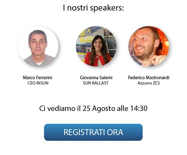 I nostri speakers: Marco Ferrarini CEO inSun, Giovanna Salemi Sun Ballast e Federico Mastronardi Azzurro ZCS